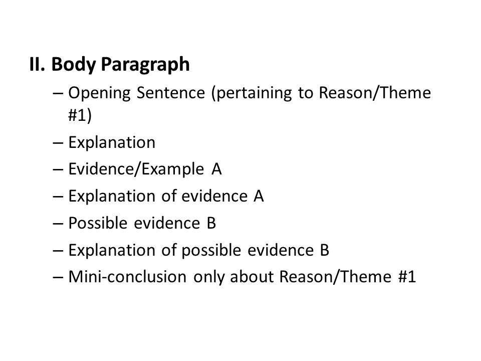 II. Body Paragraph – Opening Sentence (pertaining to Reason/Theme #1) – Explanation – Evidence/Example A – Explanation of evidence A – Possible eviden