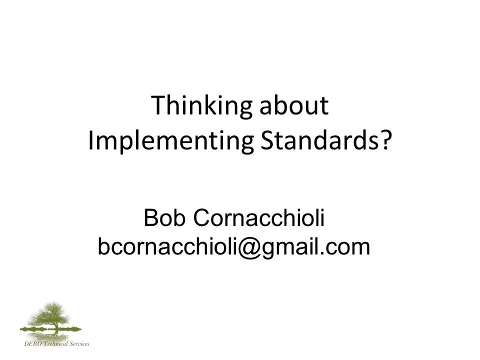 Thinking about Implementing Standards Bob Cornacchioli