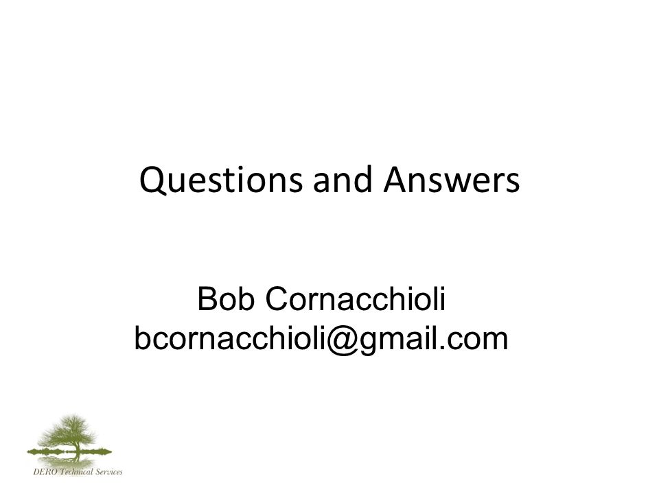 Questions and Answers Bob Cornacchioli bcornacchioli@gmail.com