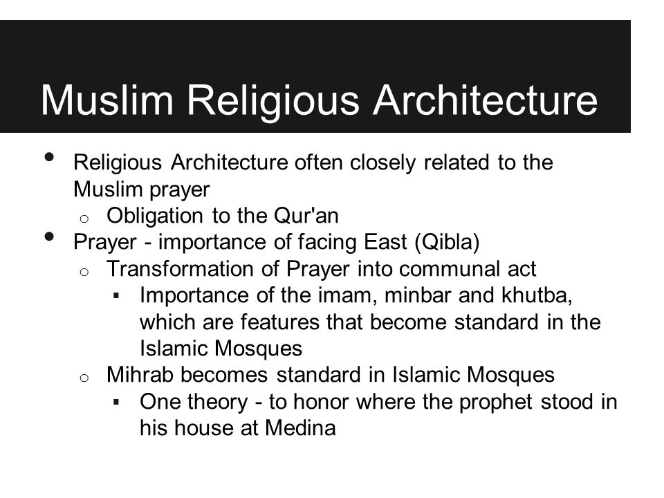 Muslim Religious Architecture Religious Architecture often closely related to the Muslim prayer o Obligation to the Qur'an Prayer - importance of faci