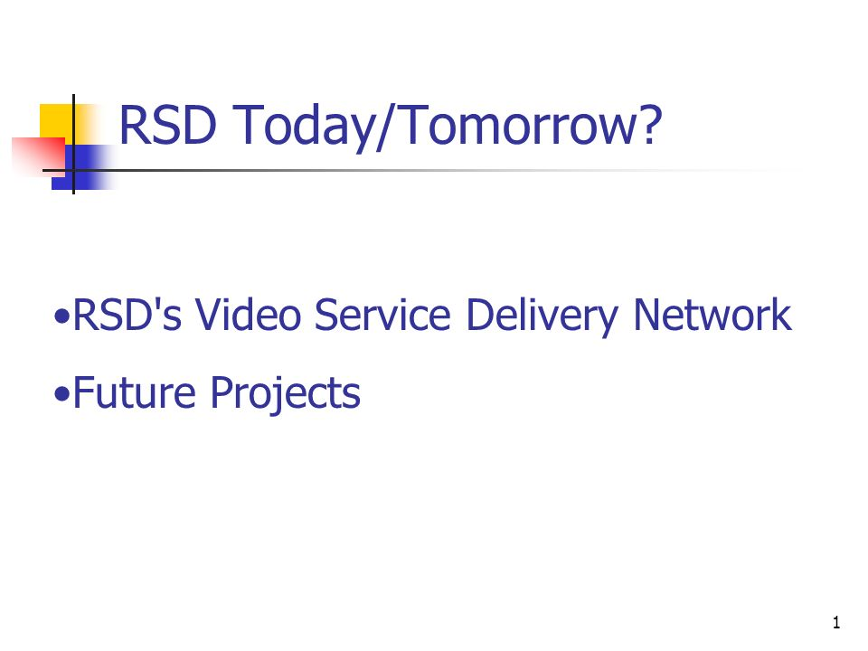 1 RSD Today/Tomorrow RSD s Video Service Delivery Network Future Projects