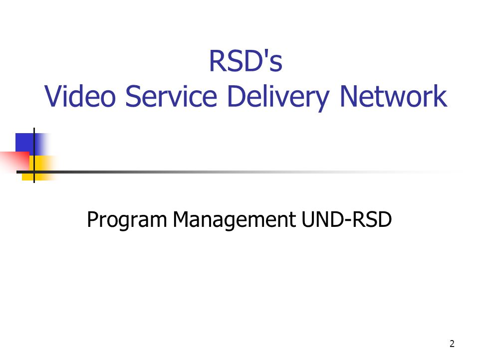2 RSD s Video Service Delivery Network Program Management UND-RSD