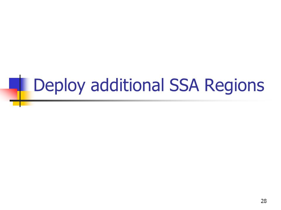 28 Deploy additional SSA Regions