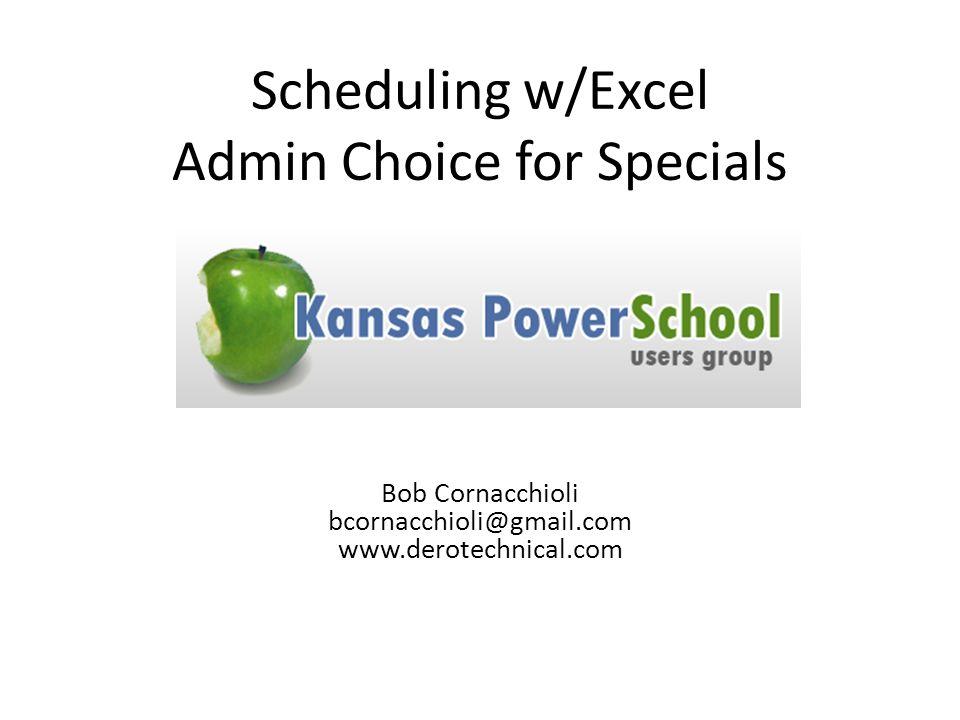 Scheduling w/Excel Admin Choice for Specials Bob Cornacchioli bcornacchioli@gmail.com www.derotechnical.com