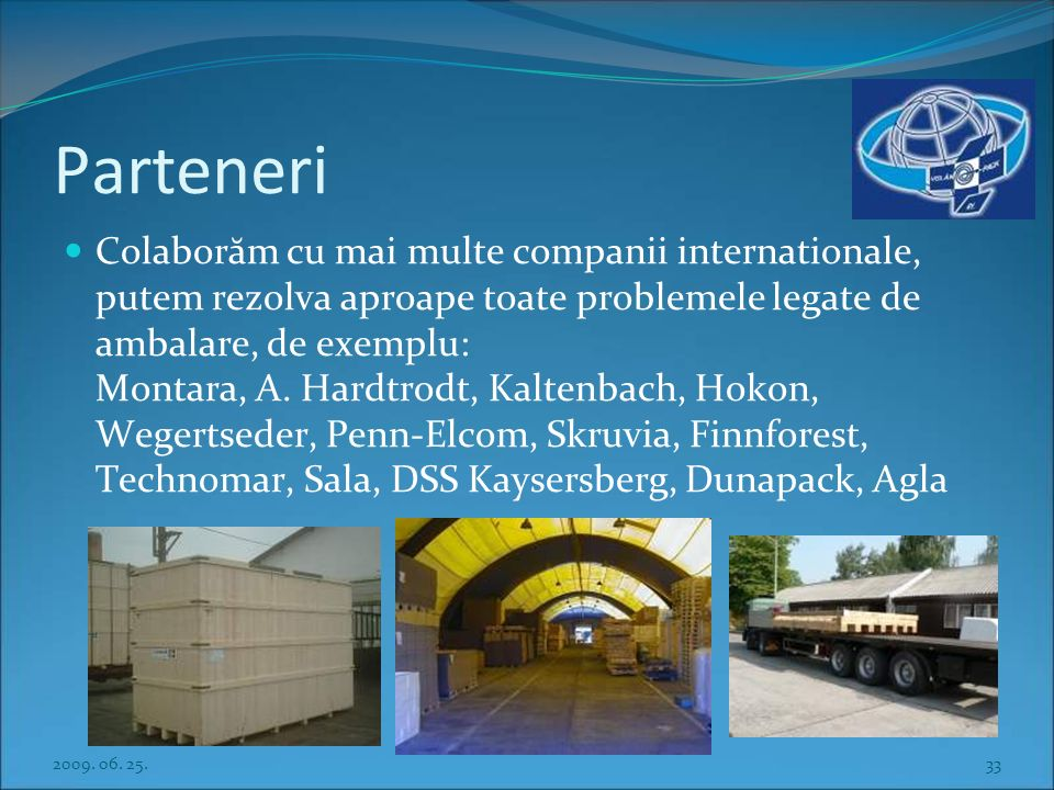 Partners We cooperate with many international companies, we can solve almost all packaging problems, for example,: Montara, A. Hardtrodt, Kaltenbach,
