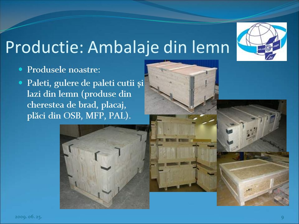 Production: Wooden-based packaging goods Our products: Pallets Pallet collars Wooden boxes and crates (produced of pinewood, plywood, OSB-, MFP-, chip