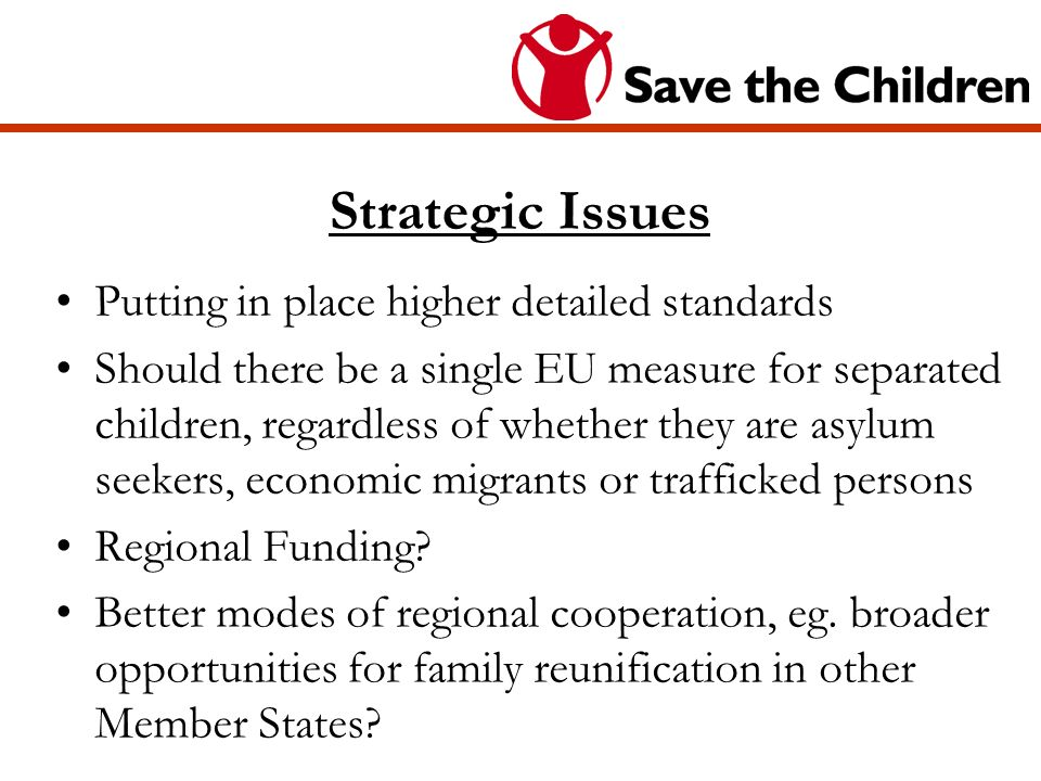 Strategic Issues Putting in place higher detailed standards Should there be a single EU measure for separated children, regardless of whether they are