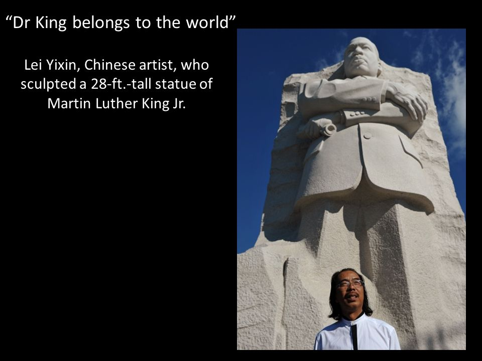 Lei Yixin, Chinese artist, who sculpted a 28-ft.-tall statue of Martin Luther King Jr. Dr King belongs to the world