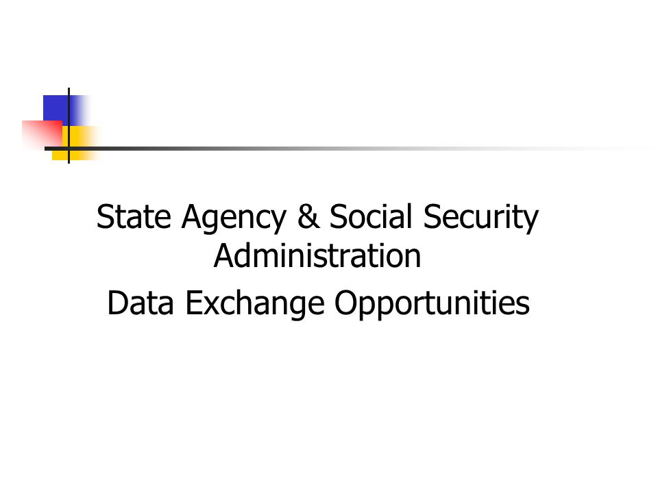 State Agency & Social Security Administration Data Exchange Opportunities