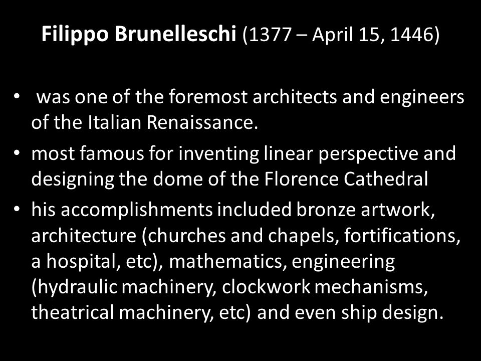Filippo Brunelleschi (1377 – April 15, 1446) was one of the foremost architects and engineers of the Italian Renaissance. most famous for inventing li