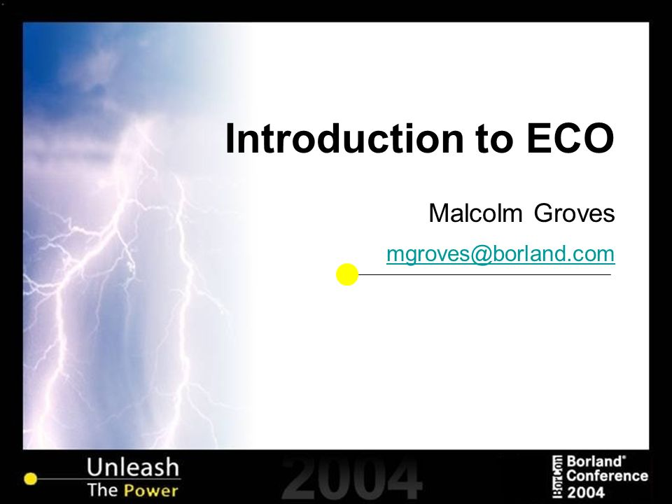 Introduction to ECO Malcolm Groves mgroves@borland.com