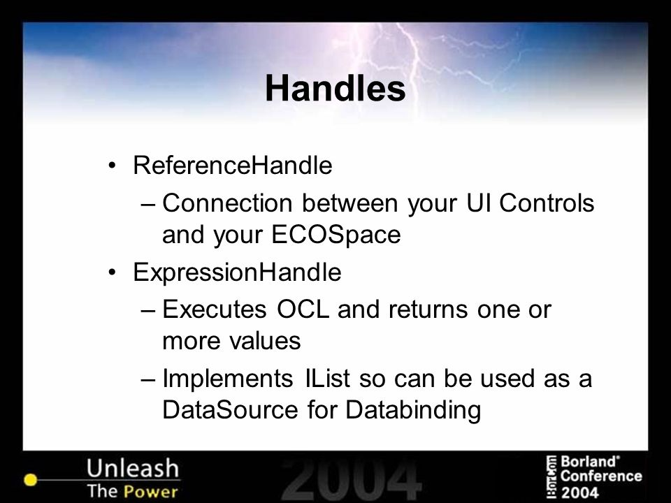 Handles ReferenceHandle –Connection between your UI Controls and your ECOSpace ExpressionHandle –Executes OCL and returns one or more values –Implemen