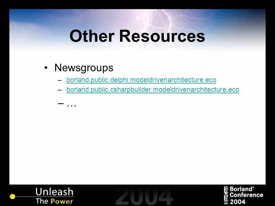 Other Resources Newsgroups –borland.public.delphi.modeldrivenarchitecture.ecoborland.public.delphi.modeldrivenarchitecture.eco –borland.public.csharpb