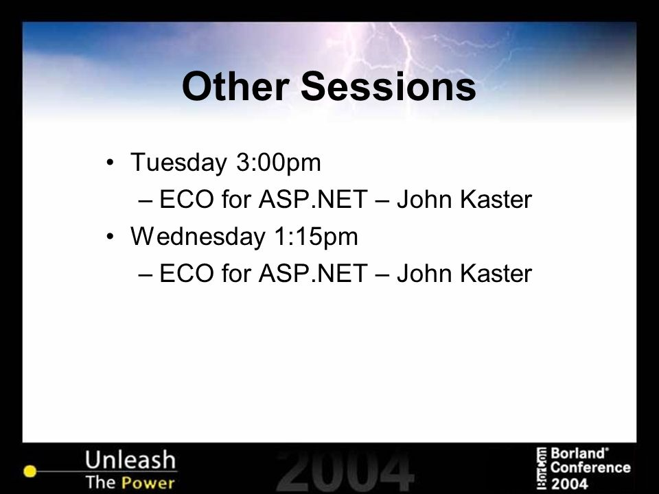 Other Sessions Tuesday 3:00pm –ECO for ASP.NET – John Kaster Wednesday 1:15pm –ECO for ASP.NET – John Kaster