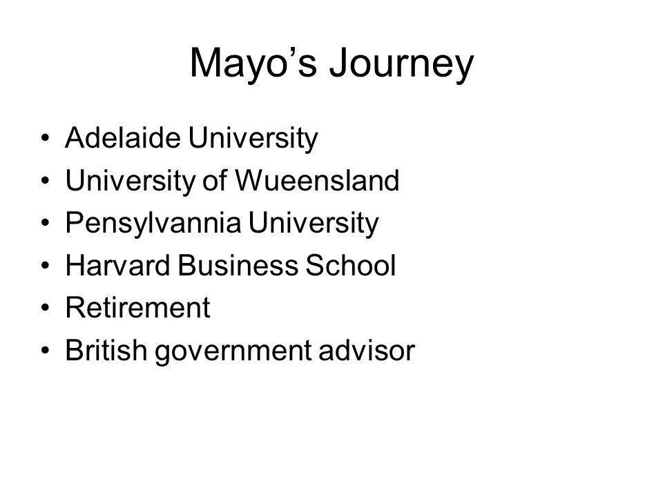 Mayos Journey Adelaide University University of Wueensland Pensylvannia University Harvard Business School Retirement British government advisor
