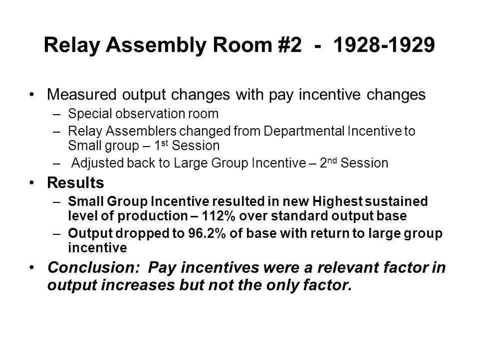 Relay Assembly Room #2 - 1928-1929 Measured output changes with pay incentive changes –Special observation room –Relay Assemblers changed from Departm