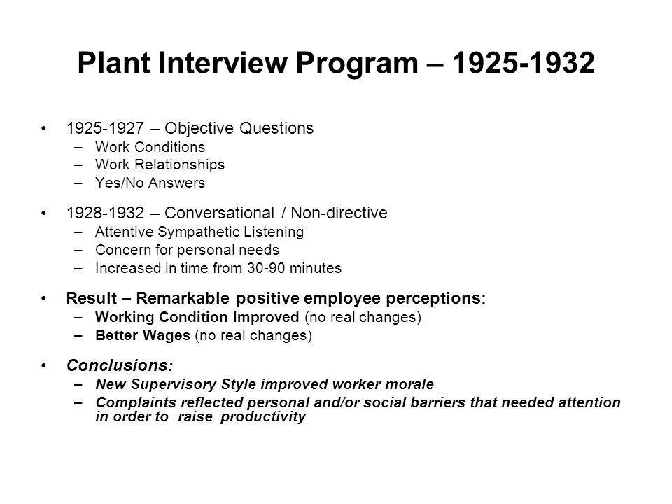 Plant Interview Program – 1925-1932 1925-1927 – Objective Questions –Work Conditions –Work Relationships –Yes/No Answers 1928-1932 – Conversational /