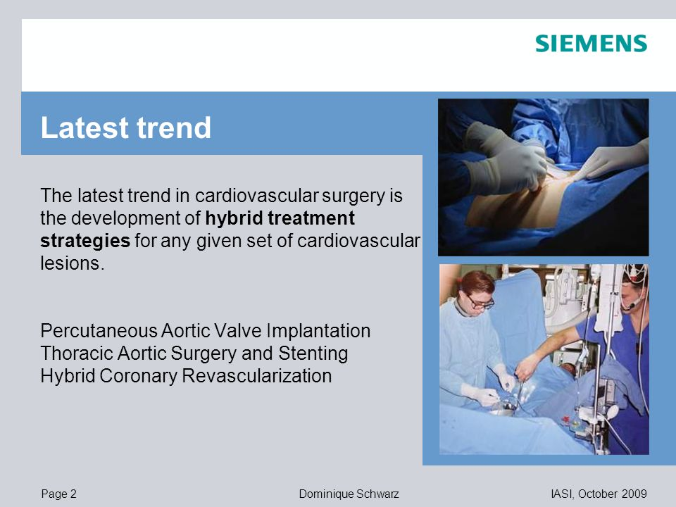 Page 2IASI, October 2009Dominique Schwarz 11,20 8,80 5,5,1 4,4 1,2 1,6 8,0 8,6 11,60 6,71 11,89 The latest trend in cardiovascular surgery is the development of hybrid treatment strategies for any given set of cardiovascular lesions.