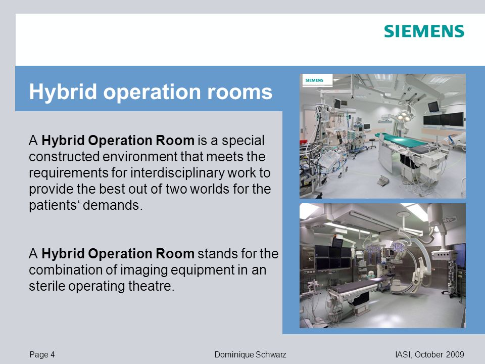 Page 4IASI, October 2009Dominique Schwarz 11,20 8,80 5,5,1 4,4 1,2 1,6 8,0 8,6 11,60 6,71 11,89 A Hybrid Operation Room is a special constructed envir