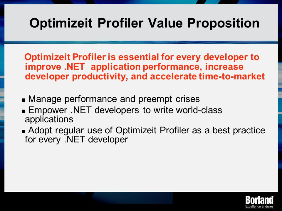 Optimizeit Profiler Value Proposition Optimizeit Profiler is essential for every developer to improve.NET application performance, increase developer