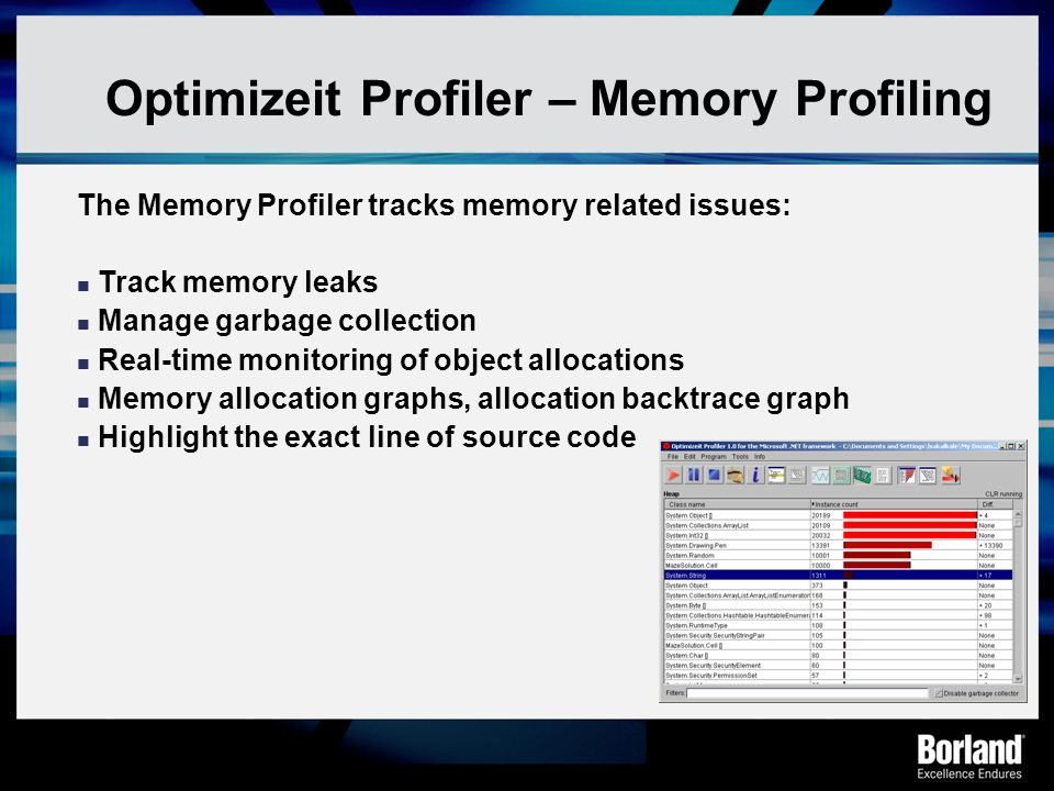 Optimizeit Profiler – Memory Profiling The Memory Profiler tracks memory related issues: Track memory leaks Manage garbage collection Real-time monito