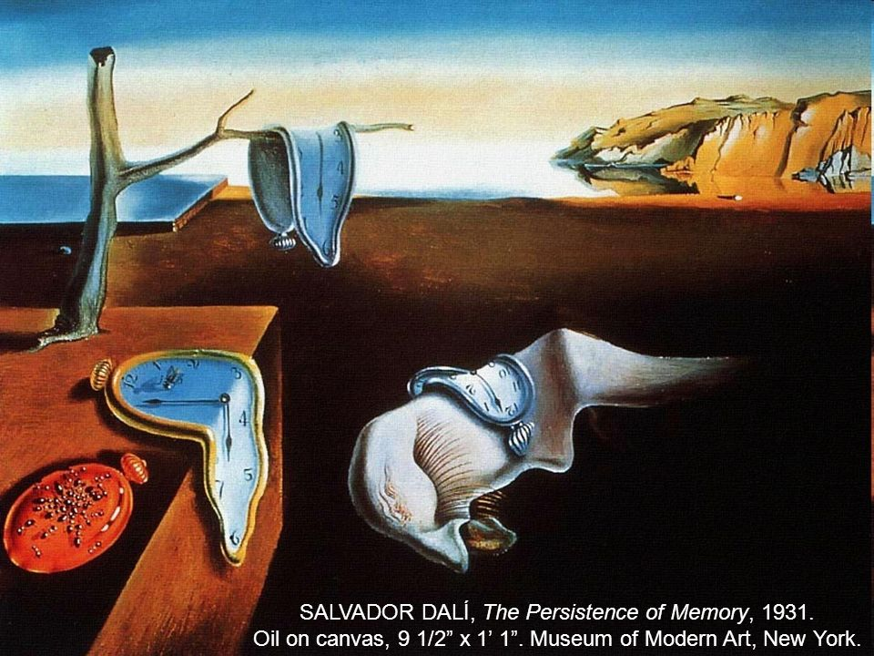 SALVADOR DALÍ, The Persistence of Memory, 1931. Oil on canvas, 9 1/2 x 1 1.