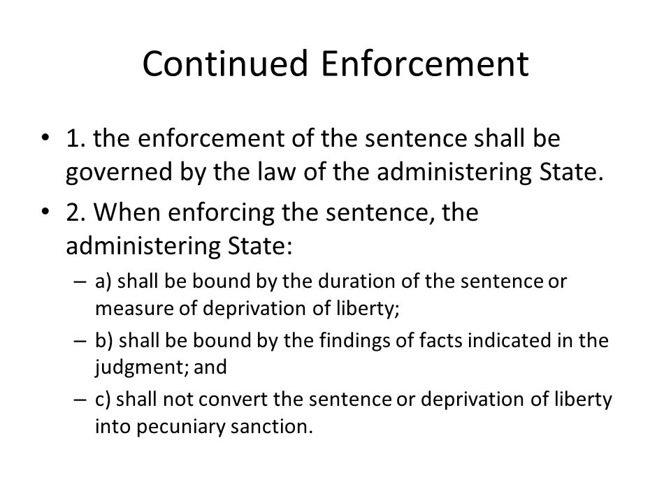 Continued Enforcement 1. the enforcement of the sentence shall be governed by the law of the administering State. 2. When enforcing the sentence, the