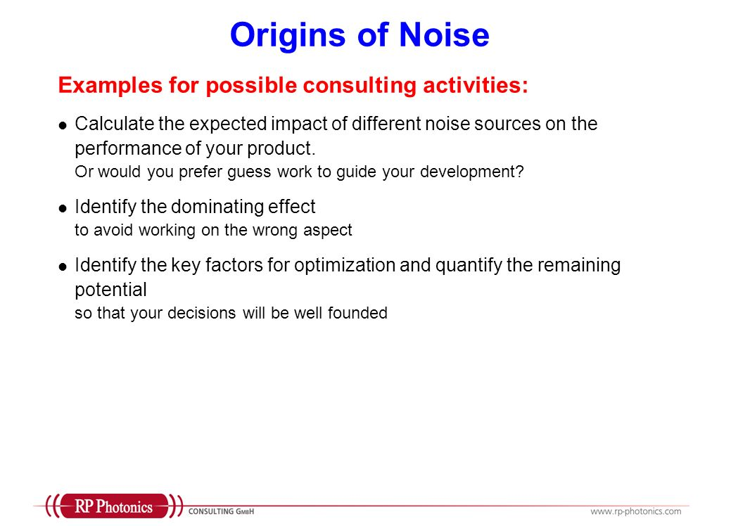 Origins of Noise Examples for possible consulting activities: Calculate the expected impact of different noise sources on the performance of your prod