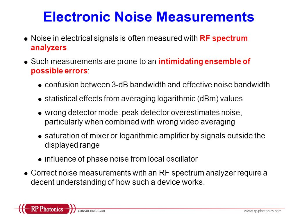 Electronic Noise Measurements Noise in electrical signals is often measured with RF spectrum analyzers. Such measurements are prone to an intimidating