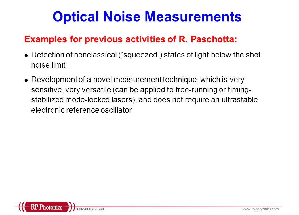Optical Noise Measurements Examples for previous activities of R. Paschotta: Detection of nonclassical (squeezed) states of light below the shot noise