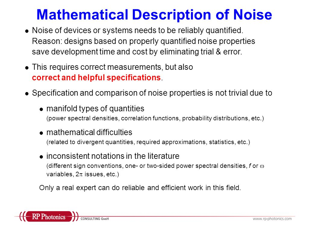 Noise of devices or systems needs to be reliably quantified. Reason: designs based on properly quantified noise properties save development time and c