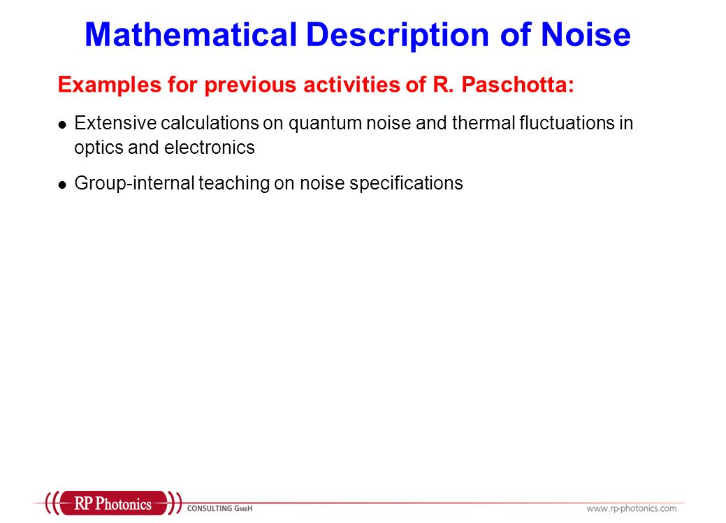 Mathematical Description of Noise Examples for possible consulting activities: Checking noise specifications of a product for completeness and soundness, so as to convince your customers.