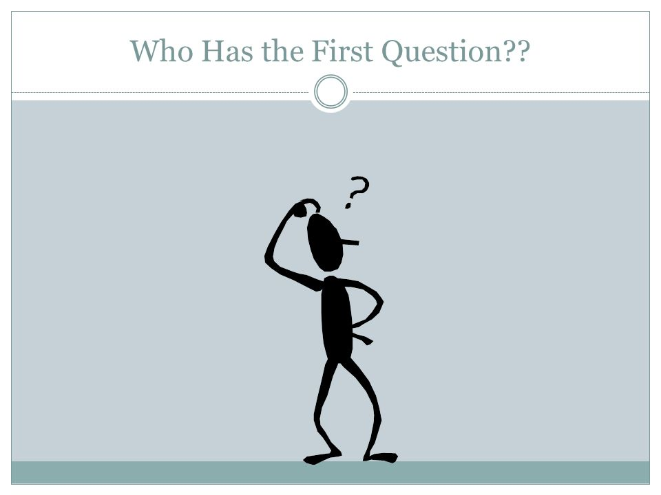 Who Has the First Question??