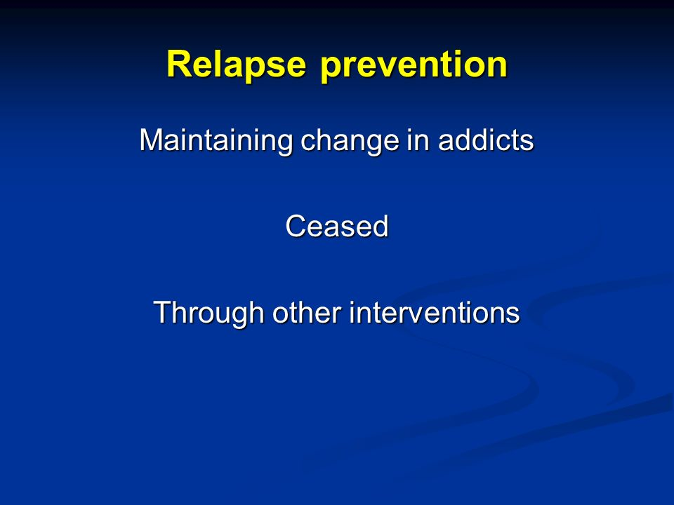 Maintaining change in addicts Ceased Through other interventions
