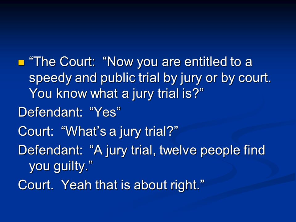 The Court: Now you are entitled to a speedy and public trial by jury or by court.