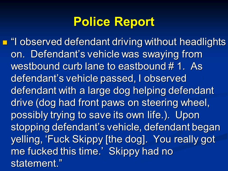Police Report I observed defendant driving without headlights on.