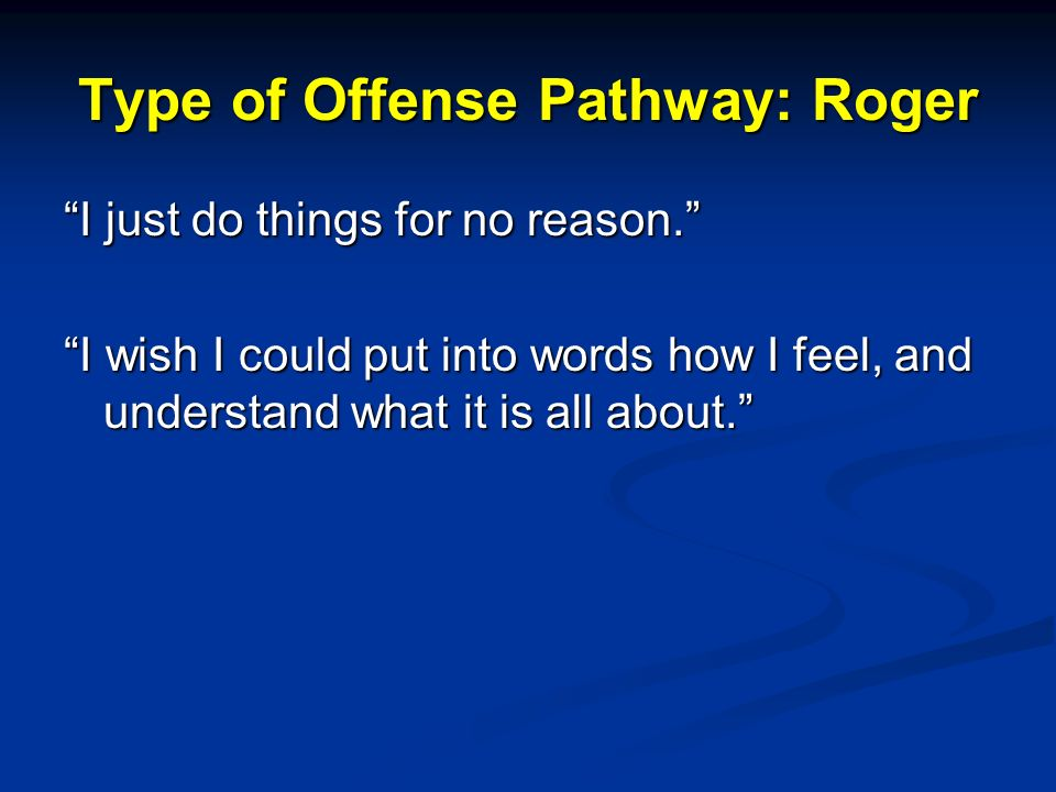 Type of Offense Pathway: Roger I just do things for no reason.