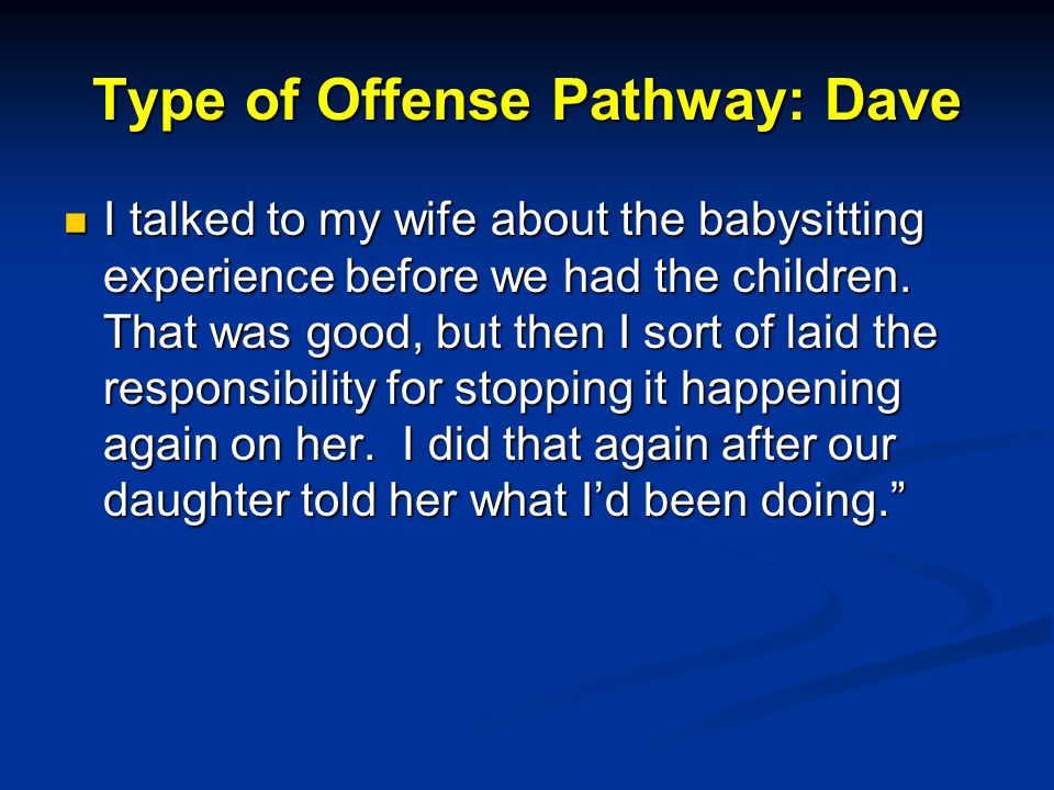 Type of Offense Pathway: Dave I talked to my wife about the babysitting experience before we had the children.