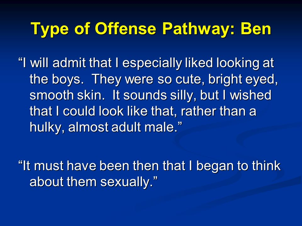 Type of Offense Pathway: Ben I will admit that I especially liked looking at the boys.