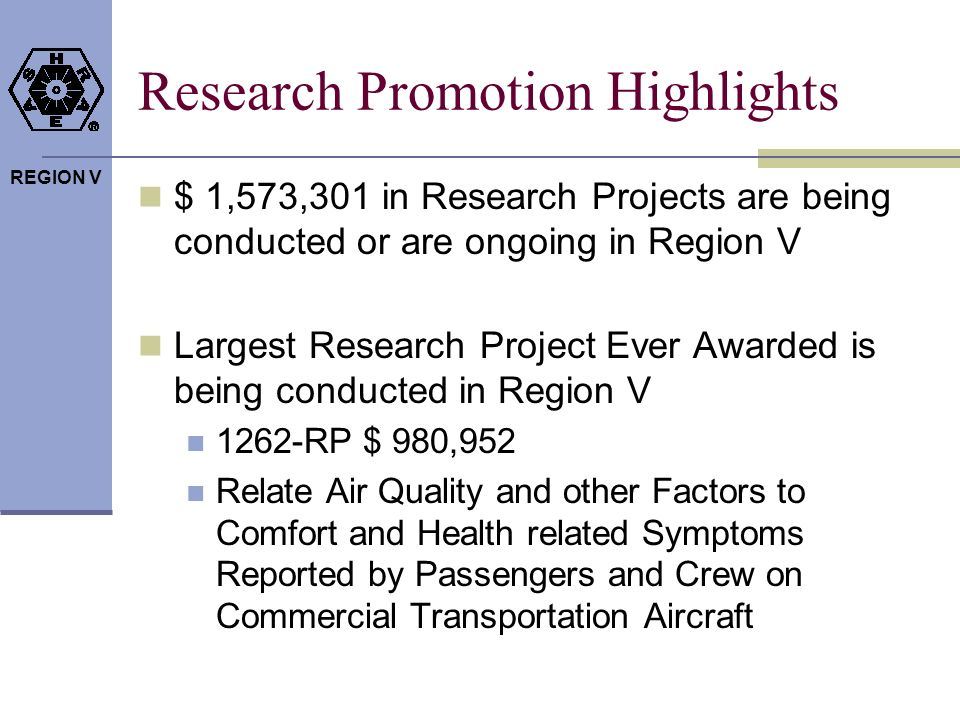 REGION V Research Promotion Highlights $ 1,573,301 in Research Projects are being conducted or are ongoing in Region V Largest Research Project Ever A