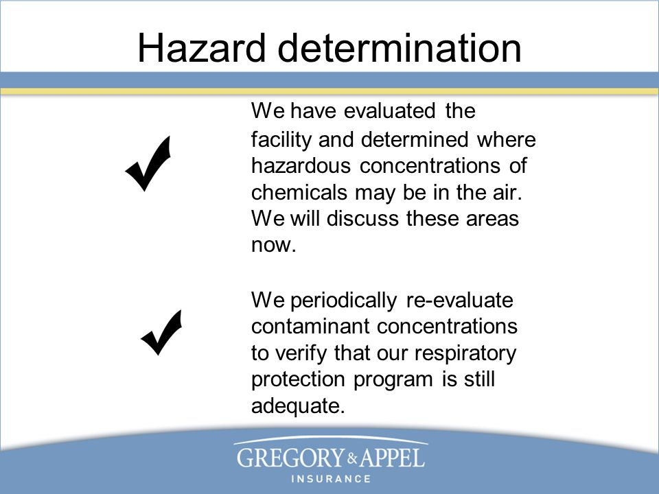 Hazard determination We have evaluated the facility and determined where hazardous concentrations of chemicals may be in the air. We will discuss thes