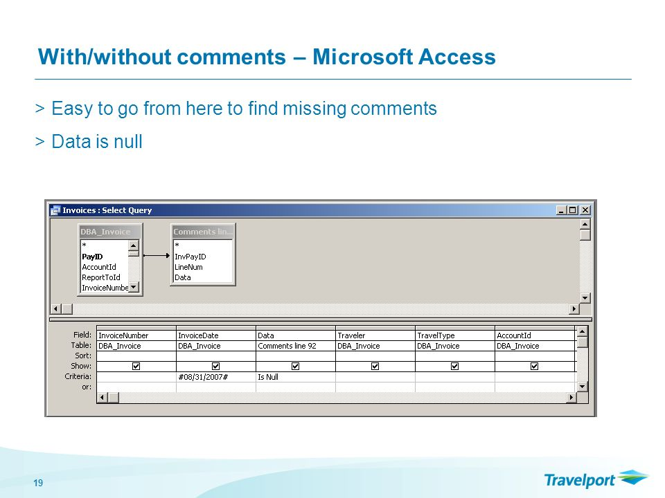 19 With/without comments – Microsoft Access >Easy to go from here to find missing comments >Data is null