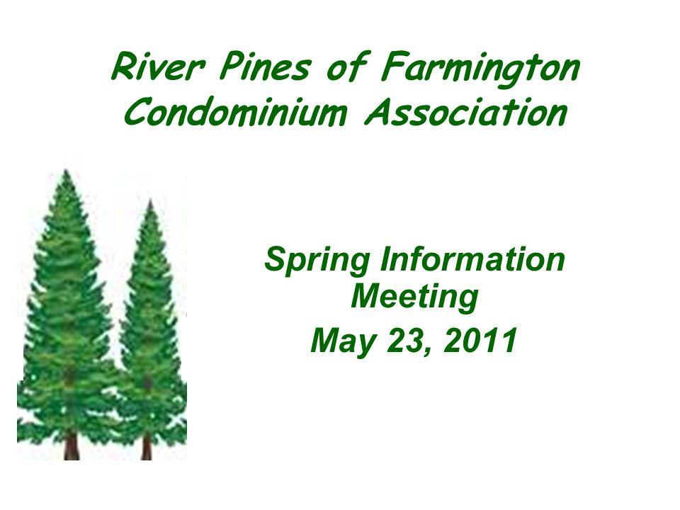 Spring Information Meeting May 23, 2011 River Pines of Farmington Condominium Association