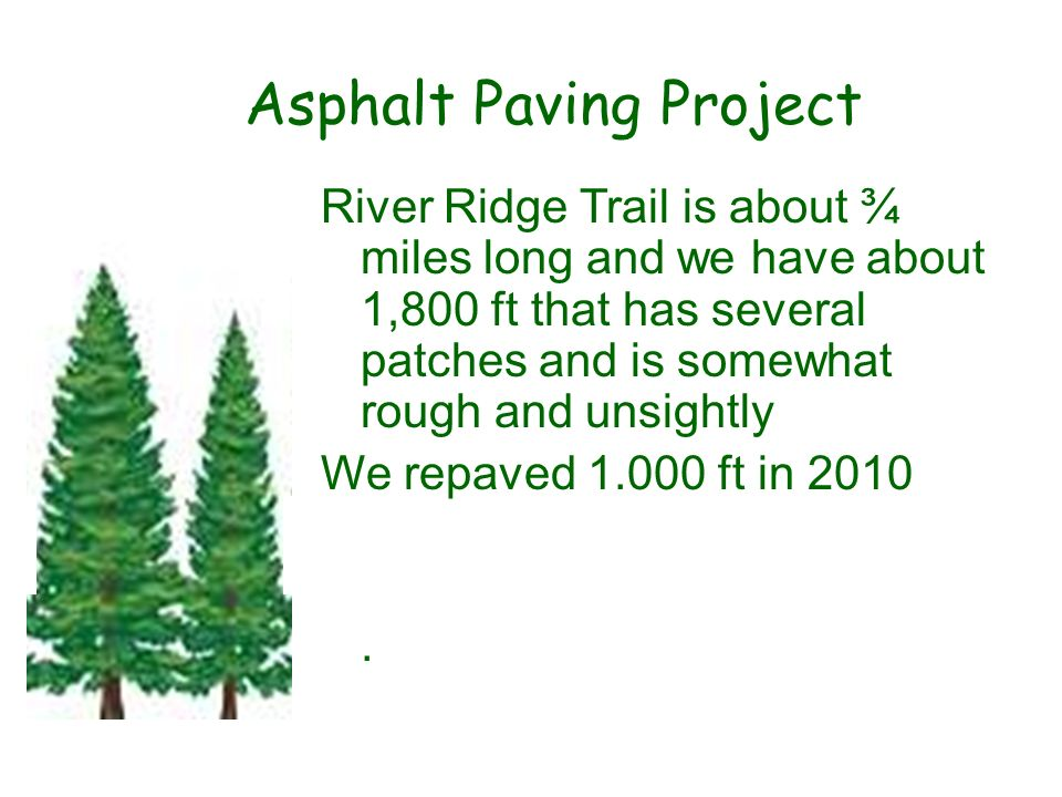 Asphalt Paving Project River Ridge Trail is about ¾ miles long and we have about 1,800 ft that has several patches and is somewhat rough and unsightly