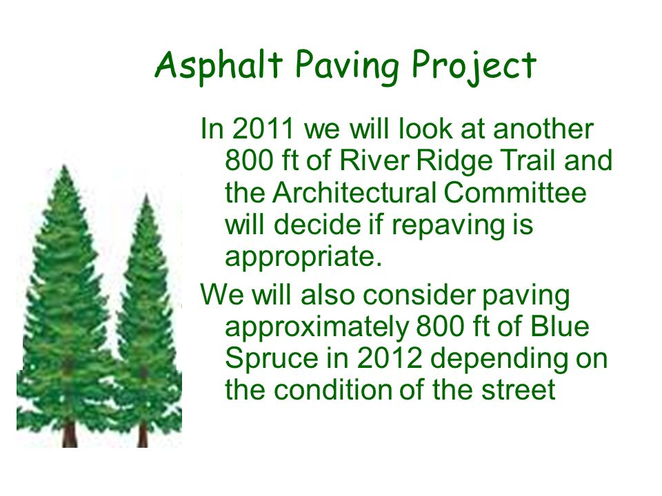 Asphalt Paving Project In 2011 we will look at another 800 ft of River Ridge Trail and the Architectural Committee will decide if repaving is appropri