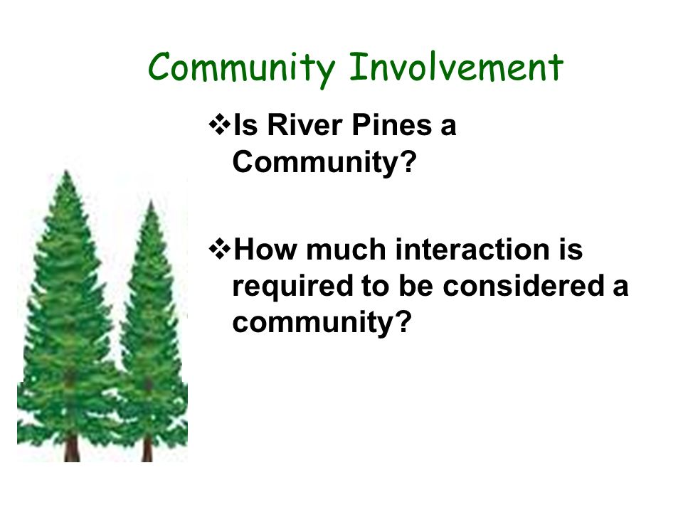 Community Involvement Is River Pines a Community? How much interaction is required to be considered a community?.