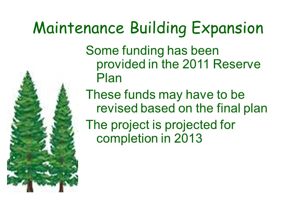 Maintenance Building Expansion Some funding has been provided in the 2011 Reserve Plan These funds may have to be revised based on the final plan The