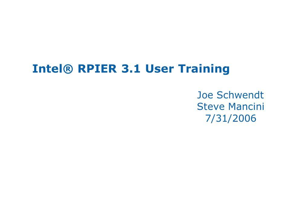 Intel® RPIER 3.1 User Training Joe Schwendt Steve Mancini 7/31/2006