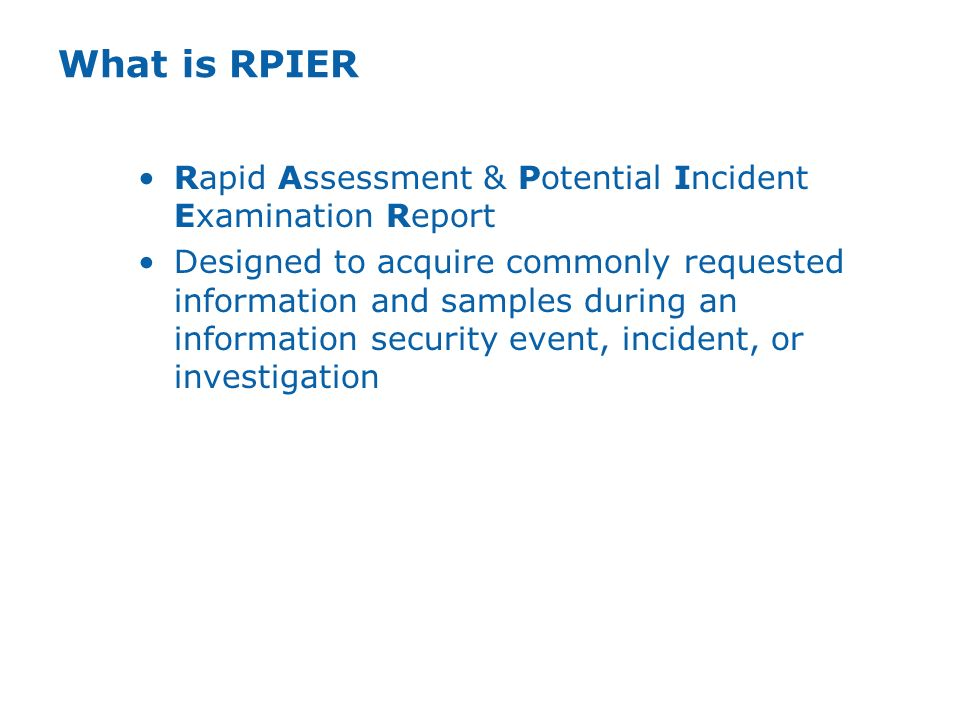 What is RPIER Rapid Assessment & Potential Incident Examination Report Designed to acquire commonly requested information and samples during an inform