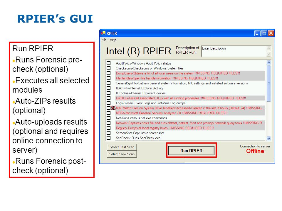 RPIERs GUI Run RPIER Runs Forensic pre- check (optional) Executes all selected modules Auto-ZIPs results (optional) Auto-uploads results (optional and